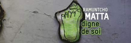 Exposition : Digne de soi, Ramuntcho Matta
